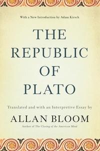 Allan Bloom et Adam Kirsch - The Republic of Plato.