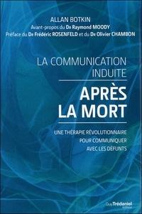 Allan Botkin - Communication induite après la mort - Une thérapie révolutionnaire pour communiquer avec les défunts.