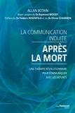 Allan Botkin - La communication induite après la mort - Une thérapie révolutionnaire pour communiquer avec les défunts..