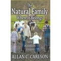 Allan C. Carlson - The Natural Family: Where it Belongs - New Agrarian Essays.