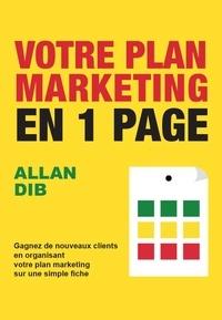 Allan Dib - Votre plan marketing en 1 page - Gagnez de nouveaux clients en organisant votre plan marketing sur une simple fiche.
