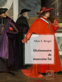 Allan E. Berger - Dictionnaire de mauvaise foi.