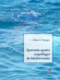 Allan E. Berger - Quarante-quatre coquillages de Méditerranée.