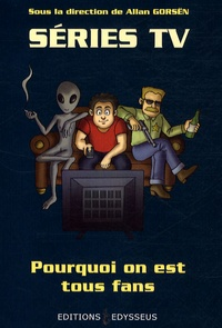 Allan Gorsën - Séries TV : pourquoi on est tous fans.
