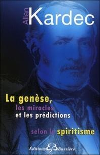 Allan Kardec - La genèse, les miracles et les prédictions selon le spiritisme.
