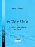 Allan Kardec et  Ligaran - Le Ciel et l'Enfer - ou La Justice Divine selon le Spiritisme.