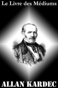 Allan Kardec - Le Livre des Médiums.