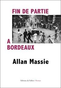 Allan Massie - Fin de partie à Bordeaux.