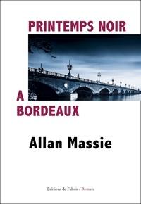 Allan Massie - Printemps noir à Bordeaux.