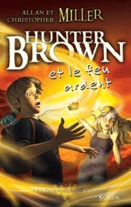 Allan Miller et Christopher Miller - Les Gardiens du Code  : Hunter Brown et le feu ardent.
