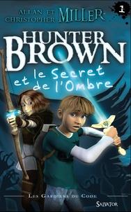 Allan Miller et Christopher Miller - Les Gardiens du Code Tome 1 : Hunter Brown et le Secret de l'Ombre.