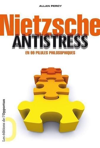 Allan Percy - Nietzsche antistress en 99 pilules philosophiques.