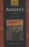 Allan V. Horwitz - Anxiety - A Short history.