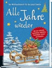 Alle Jahre wieder - Das Weihnachtsbuch für die ganze Familie.