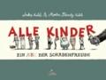 Alle Kinder - Ein ABC der Schadenfreude.