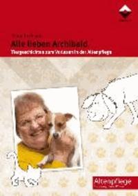 Alle lieben Archibald - Tiergeschichten zum Vorlesen in der Altenpflege.