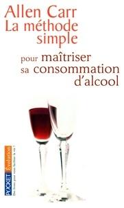 Allen Carr - La méthode simple pour maîtriser sa consommation d'alcool.