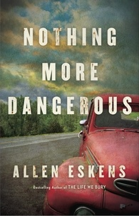 Allen Eskens - Nothing More Dangerous.