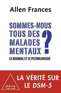Allen Frances - Sommes-nous tous des malades mentaux ? - Le normal et le pathologique.