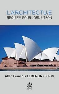 Allen François Lederlin - L'architecture - Requiem pour Jorn Utzon.