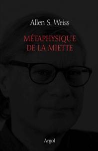 Allen S. Weiss - Métaphysique de la miette.