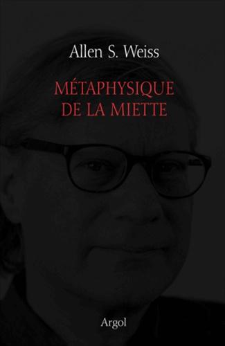 Allen Weiss - Métaphysique de la miette.