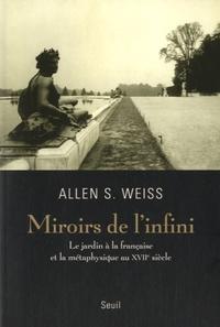 Allen Weiss - Miroirs de l'infini - Le jardin à la française et la métaphysique au XVIIe siècle.