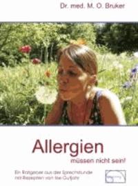 Allergien müssen nicht sein - Ursachen und Behandlung von Neurodermitis, Hautausschlägen, Ekzemen, Heuschnupfen und Asthma.