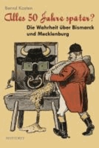 Alles 50 Jahre später? - Die Warheit über Bismarck und Mecklenburg.