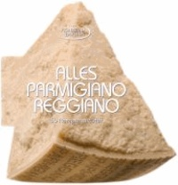 Alles Parmigiano Reggiano - 50 Rezepte mit Pfiff.