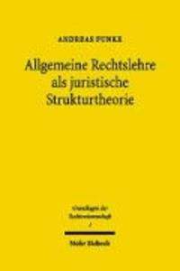 Allgemeine Rechtslehre als juristische Strukturtheorie - Entwicklung und gegenwärtige Bedeutung der Rechtstheorie um 1900.