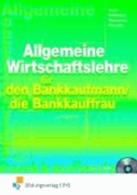 Allgemeine Wirtschaftslehre. Lehr-/Fachbuch - für den Bankkaufmann/die Bankkauffrau.