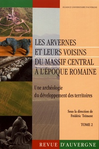 Frédéric Trément - Revue d'Auvergne N° 606-607/2013 : Les Arvernes et leurs voisins du Massif Central à l'époque romaine - Une archéologie du développement des territoires Tome 2.