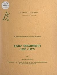 Alliance française, comité de et Georges Friedel - Un grand président de l'Alliance de Nancy, André Rosambert, 1896-1977.