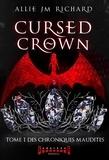 Allie JM Richard - Cursed Crown  : Cursed Crown - Tome 1 - Des chroniques maudites.