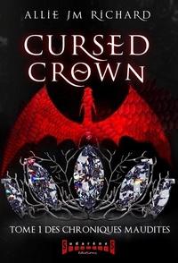 Allie JM Richard - Cursed Crown - Tome 1, Des chroniques maudites.