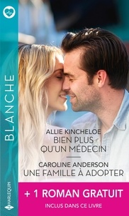 Allie Kincheloe et Caroline Anderson - Bien plus qu'un médecin ; Une famille à adopter ; Quand le passé resurgit.