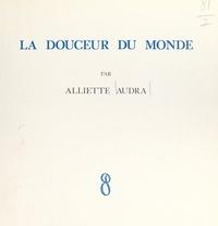 Alliette Audra - La douceur du monde - Poèmes et images.