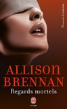 Allison Brennan - Regards mortels.