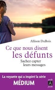 Allison DuBois - Ce que nous disent les défunts - Sachez capter leurs messages.
