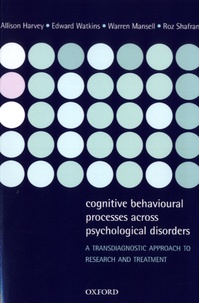 Allison Harvey et Edward Watkins - Cognitive Behavioural Processes across Psychological Disorders - A Transdiagnostic Approach to Research and Treatment.