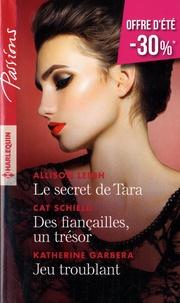 Télécharger depuis google books en ligne gratuitement Le secret de Tara ; Des fiançailles, un trésor ; Jeu troublant par Allison Leigh, Katherine Garbera, Cat Schield