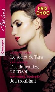 Allison Leigh et Cat Schield - Le secret de Tara - Des fiançailles, un trésor - Jeu troublant.