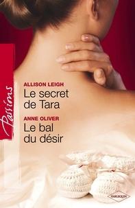 Allison Leigh et Anne Oliver - Le secret de Tara - Le bal du désir (Harlequin Passions).
