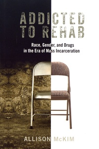 Télécharger des livres de Google au format pdf série Addicted to Rehab  - Race, Gender, and Drugs in the Era of Mass Incarceration FB2 iBook in French par Allison McKim