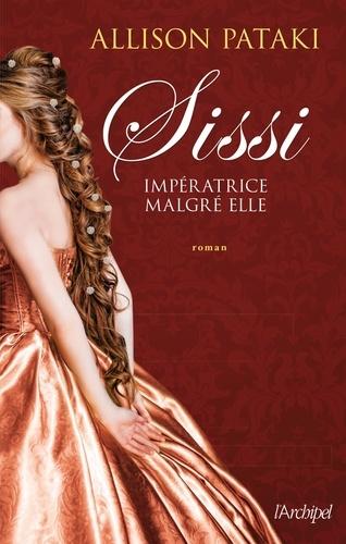 Allison Pataki - Sissi, impératrice malgré elle.