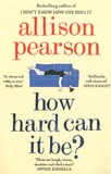 Allison Pearson - How Hard Can It Be ?.
