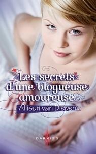 Allison Van Diepen - Les secrets d'une blogueuse amoureuse.