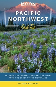 Allison Williams - Moon Pacific Northwest Road Trip - Outdoor Adventures and Creative Cities from the Coast to the Mountains.