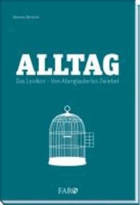 Alltag - Das Lexikon. Von Aberglaube bis Zwiebel.
